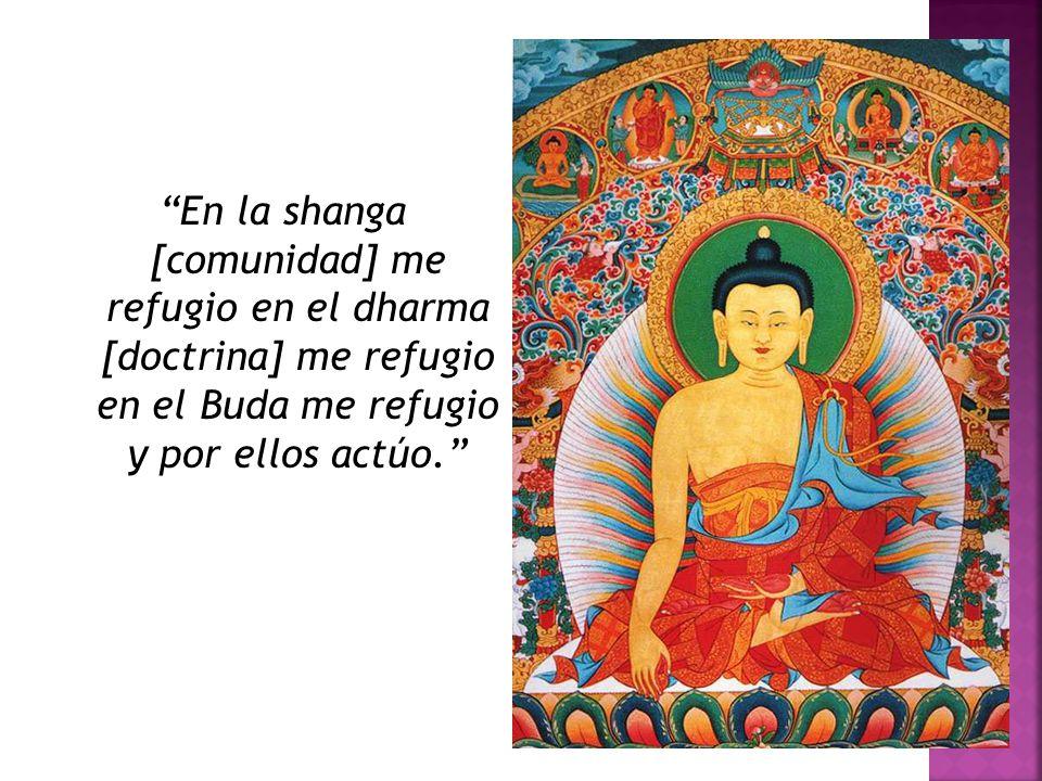 En la shanga [comunidad] me refugio en el dharma [doctrina] me refugio en el Buda me refugio y por ellos actúo.